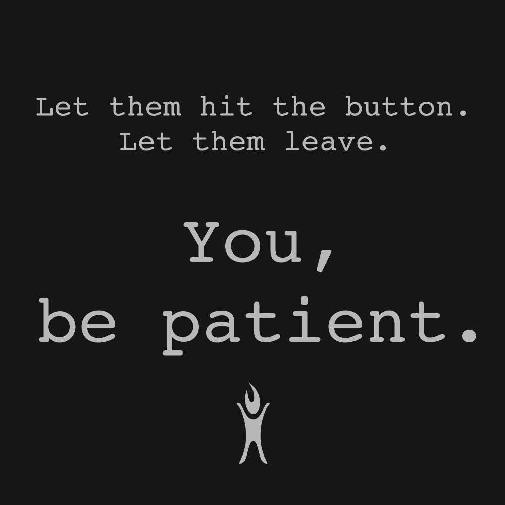 You, be patient.