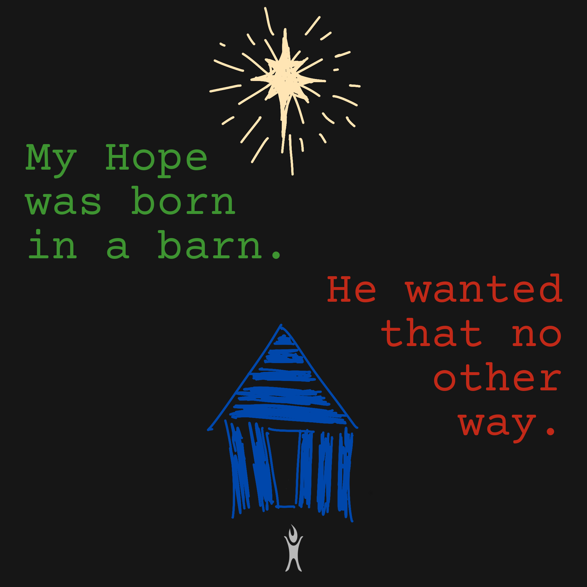My Hope was born in a barn. He wanted that no other way.